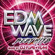EDM WAVE BEST HITS MIXED BY DJ FUMI★YEAH!