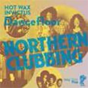 NORTHERN CLUBBING - HOT WAX & INVICTUS DANCEFLOOR
