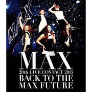 MAX 20th LIVE CONTACT 2015 BACK TO THE MAX FUTURE