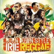 BURN DOWN STYLE IRIE REGGAE Dub Plate Edition