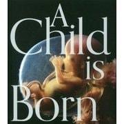 A Child is Born―赤ちゃんの誕生 [単行本]