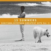 15 SUMMERS SUGIYAMA,KIYOTAKA GREATEST HITS Vol.Ⅱ
