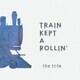 the tote/TRAIN KEPT A ROLLIN'
