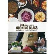 DILL EAT,LIFE.COOKING CLASS―野菜を美味しく調理するコツと、12か月の献立レシピ [単行本]
