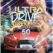 ULTRA DRIVE SUPER BEST PARTY ROCK MIX 50TUNES mixed by DJ KAZ