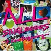 ALL SINGLeeeeS ~& New Beginning~
