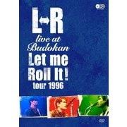 L⇔R live at Budokan Let me Roll it! tour 1996