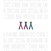 AAA SPECIAL LIVE 2016 IN DOME FANTASTIC OVER