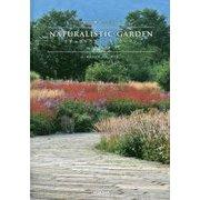 """NATURALISTIC GARDEN ナチュラリスティック・ガーデン―""""自然""""と響き合う美しい庭 十勝千年の森 [単行本]"""