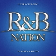 R&B NATION vol.1<ULTRA CLUB MIX> Mixed By DJ NAKKA & SHUZO