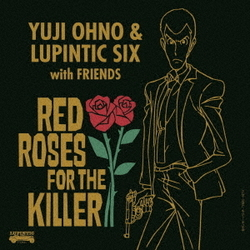 Yuji Ohno & Lupintic Six/RED ROSES FOR THE KILLER