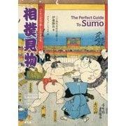 バイリンガルで楽しむ日本文化 相撲見物 The Perfect Guide To Sumo [単行本]