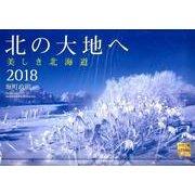 北の大地へ 美しき北海道カレンダー 2018 [単行本]