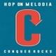 CONQUER ROCKS/HOP ON MELODIA