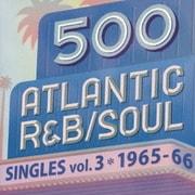 500 アトランティック・R&B/ソウル・シングルズ VOL.3*1965-66
