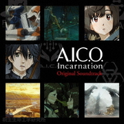 アニメ『A.I.C.O. Incarnation』Original Soundtrack