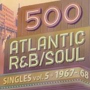 500 アトランティック・R&B/ソウル・シングルズ VOL.5*1967-68