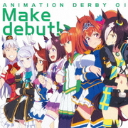 ANIMATION DERBY 01 Make debut! (TVアニメ『ウマ娘 プリティーダービー』OP主題歌)