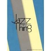 Jazz Thing ジャズという何か-ジャズが追い求めたサウンドをめぐって [単行本]