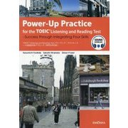 Power-Up Practice for the TOEIC Listening and Reading Test-Success through Integrating Four Skills 新形式対応版 [事典辞典]