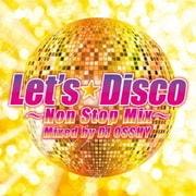 レッツ・ディスコ~ノンストップMIX~ Mixed by DJ OSSHY