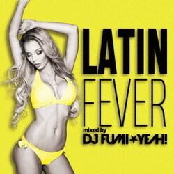 DJ FUMI★YEAH!/ラテン・フィーバー mixed by DJ FUMI★YEAH!