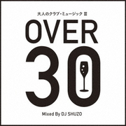 大人のクラブ・ミュージック Ⅲ~OVER 30~ Mixed By DJ SHUZO