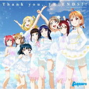 Thank you, FRIENDS!! (『ラブライブ!サンシャイン!! Aqours 4th LoveLive! ~Sailing to the Sunshine~』テーマソング)