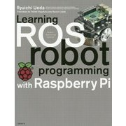 Learning ROS robot programming with Raspberry Pi [単行本]