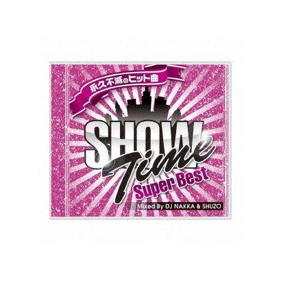 DJ NAKKA & SHUZO/SHOW TIME SUPER BEST - Club Hits Forever - Mixed By DJ NAKKA & SHUZO