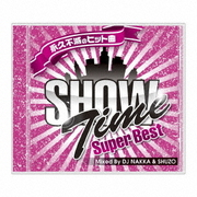 SHOW TIME SUPER BEST - Club Hits Forever - Mixed By DJ NAKKA & SHUZO
