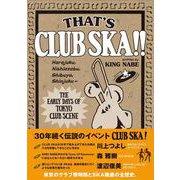 THAT'S CLUB SKA!!―原宿・西麻布・渋谷・新宿 東京クラブ・シーン黎明期 [単行本]