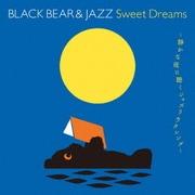 BLACK BEAR & JAZZ Sweet Dreams~静かな夜に聴くジャズリラクシング~