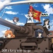 Still a long way to go (ガールズ&パンツァー TV&OVA 5.1ch Blu-ray Disc BOX テーマソング)