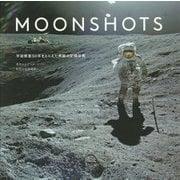 MOONSHOTS―宇宙探査50年をとらえた奇跡の記録写真 [単行本]