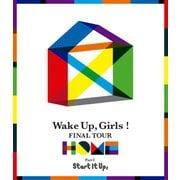 Wake Up,Girls! FINAL TOUR - HOME -~PART Ⅰ Start It Up,~
