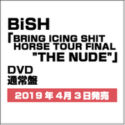 """BRiNG iCiNG SHiT HORSE TOUR FiNAL """"THE NUDE"""""""