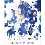 NANA MIZUKI LIVE GRACE-OPUS Ⅲ-×ISLAND×ISLAND+
