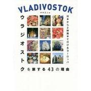 ウラジオストクを旅する43の理由―日本から2時間半で行けるヨーロッパ [単行本]