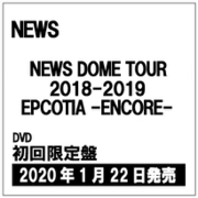 NEWS DOME TOUR 2018-2019 EPCOTIA -ENCORE-