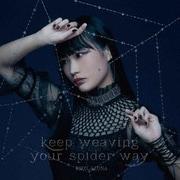 keep weaving your spider way (TVアニメ「蜘蛛ですが、なにか?」オープニングテーマ)