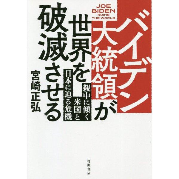 バイデン大統領が世界を破滅させる―親中に傾く米国と日本に迫る危機 [単行本]