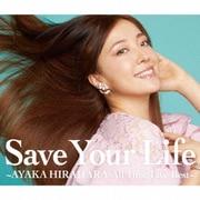 Save Your Life ~AYAKA HIRAHARA All Time Live Best~