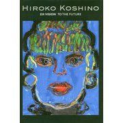 HIROKO KOSHINO EX・VISION TO THE FUTURE―コシノヒロコ 未来へ [単行本]