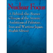 Nuclear Focus: A Behind-the-Scenes Glimpse of the Atomic Ambitions of Pakistan, Iran and Wartime Japan (English Edition)(Mainichi Shimbun Publishing Inc.)(PHP研究所) [電子書籍]