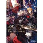 WAR OF THE VISIONS ファイナルファンタジー ブレイブエクスヴィアス 幻影戦争 The Art Works(スクウェア・エニックス) [電子書籍]